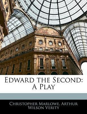 Edward the Second: A Play - Marlowe, Christopher, and Verity, Arthur Wilson