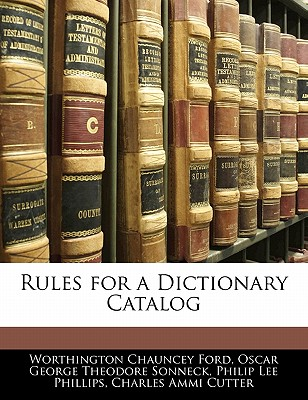 Rules for a Dictionary Catalog - Ford, Worthington Chauncey, and Phillips, Philip Lee, and Cutter, Charles Ammi