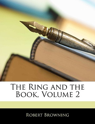 The Ring and the Book, Volume 2 - Browning, Robert