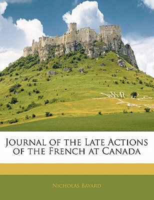 Journal of the Late Actions of the French at Canada - Bayard, Nicholas