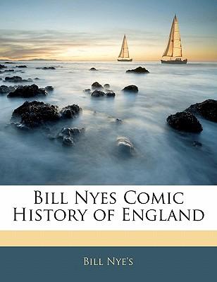 Bill Nyes Comic History of England - Nye's, Bill