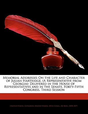 Memorial Addresses on the Life and Character of Julian Hartridge, (a Representative from Georgia): Delivered in the House of Representatives and in Th - United States Congress, States Congress (Creator), and United States 45th Cong, 3d Sess 187 (Creator)