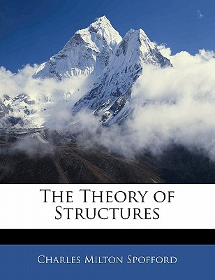 The Theory of Structures - Spofford, Charles Milton