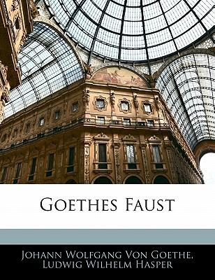 Goethes Faust - Goethe, Johann Wolfgang von, and Hasper, Ludwig Wilhelm