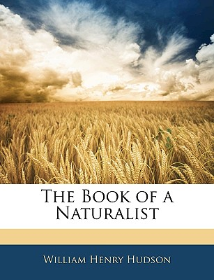 The Book of a Naturalist - Hudson, William Henry