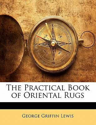 The Practical Book of Oriental Rugs - Lewis, George Griffin