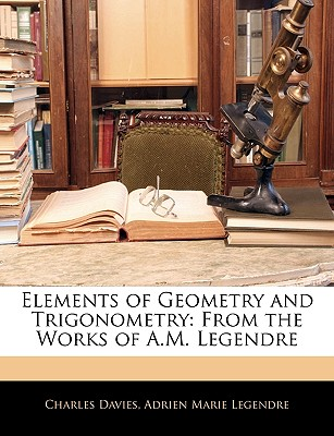Elements of Geometry and Trigonometry: From the Works of A.M. Legendre - Davies, Charles, and Legendre, Adrien-Marie
