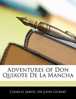 Adventures of Don Quixote de La Mancha - Jarvis, Charles, and Gilbert, John