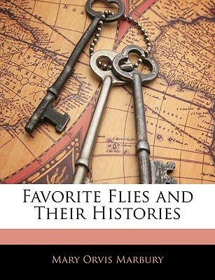 Favorite Flies and Their Histories - Marbury, Mary Orvis
