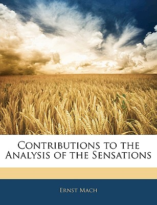 Contributions to the Analysis of the Sensations - Mach, Ernst