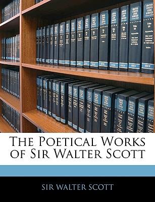 The Poetical Works of Sir Walter Scott - Scott, Walter, Professor, M.D.