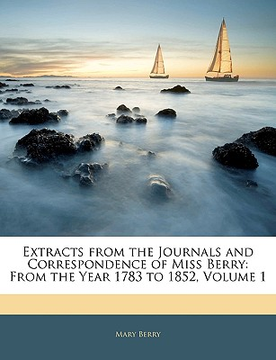 Extracts from the Journals and Correspondence of Miss Berry: From the Year 1783 to 1852, Volume 1 - Berry, Mary, Dr.