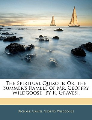 The Spiritual Quixote: Or, the Summer's Ramble of Mr. Geoffry Wildgoose [By R. Graves]. - Graves, Richard, and Wildgoose, Geoffry