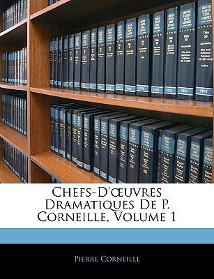 Chefs-D'Uvres Dramatiques de P. Corneille, Volume 1 - Corneille, Pierre