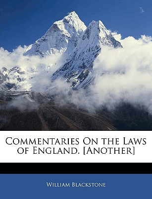 Commentaries on the Laws of England. [Another] - Blackstone, William, Sir
