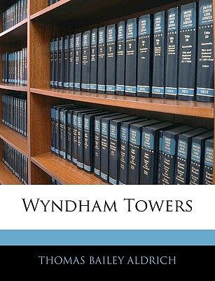 Wyndham Towers - Aldrich, Thomas Bailey