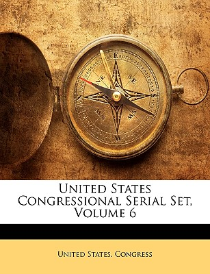 United States Congressional Serial Set, Volume 6 - United States Congress, States Congress (Creator)