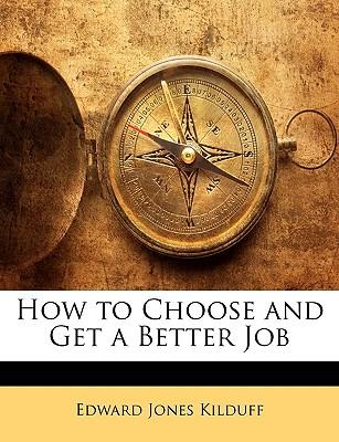 How to Choose and Get a Better Job - Kilduff, Edward Jones