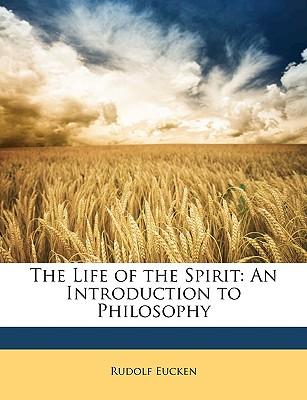 The Life of the Spirit: An Introduction to Philosophy - Eucken, Rudolf