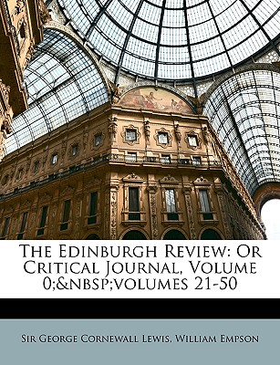 The Edinburgh Review: Or Critical Journal, Volume 0; Volumes 21-50 - Lewis, George Cornewall, Sir, and Empson, William