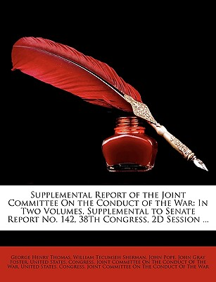 Supplemental Report of the Joint Committee on the Conduct of the War: In Two Volumes. Supplemental to Senate Report No. 142, 38th Congress, 2D Session ... - Primary Source Edition - United States Congress Joint Committee (Creator)