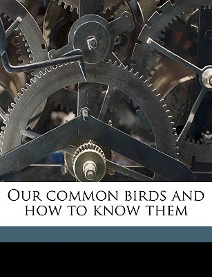 Our Common Birds and How to Know Them - Grant, John Beveridge