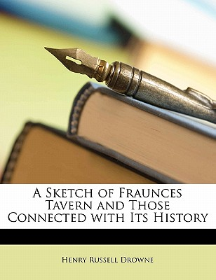 A Sketch of Fraunces Tavern and Those Connected with Its History - Drowne, Henry Russell