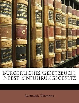 Brgerliches Gesetzbuch, Nebst Einfhrungsgesetz - Achilles, and Germany (Creator)