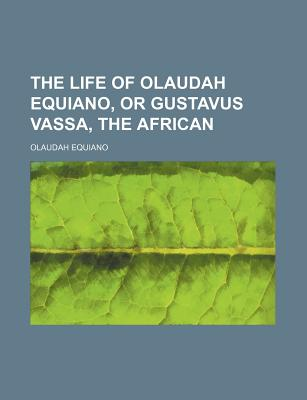 The Life of Olaudah Equiano, or Gustavus Vassa, the African - Equiano, Olaudah