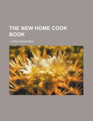 The New home cook book - Waggoner, J Fred