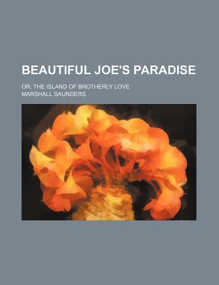 Beautiful Joe's Paradise; Or, the Island of Brotherly Love - Saunders, Marshall