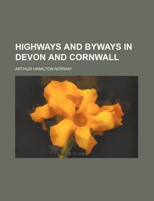Highways and byways in Devon and Cornwall - Norway, Arthur Hamilton