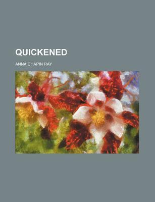 Quickened - Ray, Anna Chapin