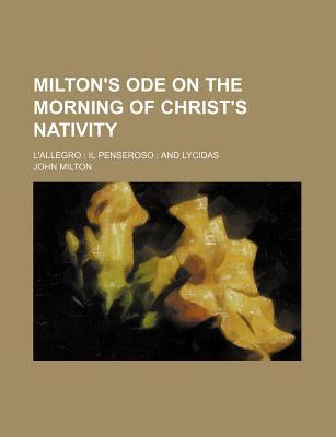 Milton's Ode on the Morning of Christ's Nativity; L'Allegro Il Penseroso and Lycidas - Milton, John, Professor
