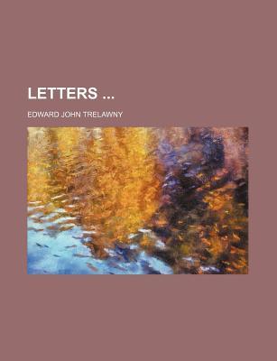 Letters - Trelawny, Edward John