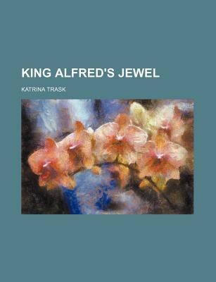 King Alfred's Jewel - Trask, Katrina