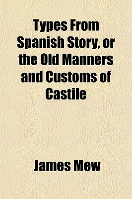 Types from Spanish Story, or the Old Manners and Customs of Castile; - Mew, James