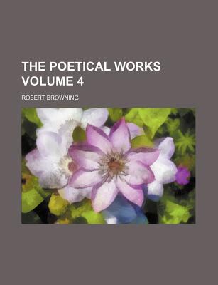 Poetical Works Volume 4 - Browning, Robert