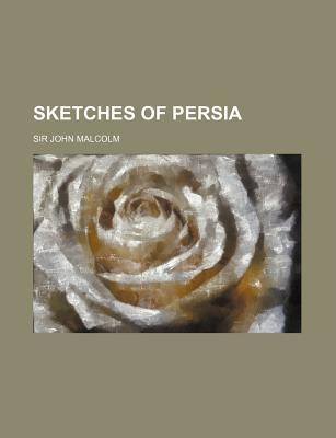 Sketches of Persia - Malcolm, Sir John