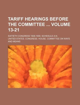 Tariff Hearings Before the Committee Volume 13-21; Sixtieth Congress 1908-1909. Schedule A-N. - Means, United States Congress