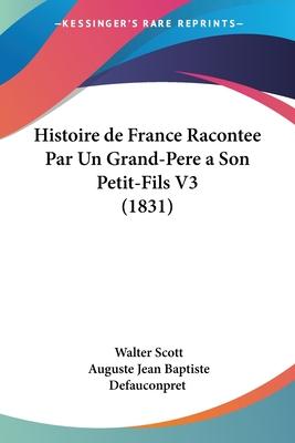 Histoire de France Racontee Par Un Grand-Pere a Son Petit-Fils V3 (1831) - Scott, Walter, Sir, and Defauconpret, Auguste Jean Baptiste (Translated by)