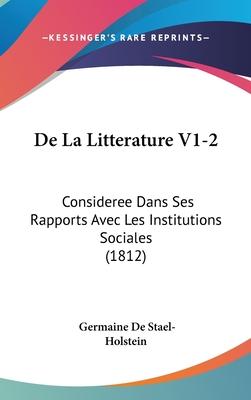 de La Litterature V1-2: Consideree Dans Ses Rapports Avec Les Institutions Sociales (1812) - De Stael-Holstein, Germaine