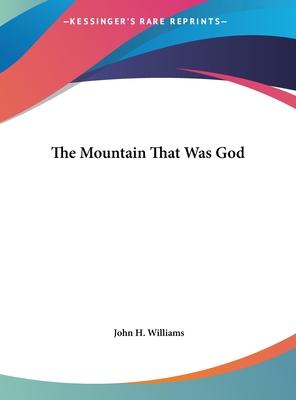 The Mountain That Was God - Williams, John H