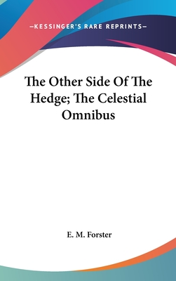 The Other Side of the Hedge; The Celestial Omnibus - Forster, E M