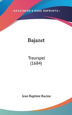 Bajazet: Treurspel (1684) - Racine, Jean