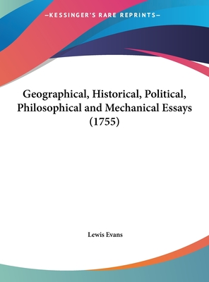 Geographical, Historical, Political, Philosophical and Mechanical Essays (1755) - Evans, Lewis