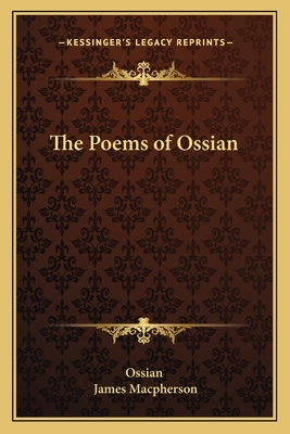 The Poems of Ossian - Ossian, and MacPherson, James (Translated by)