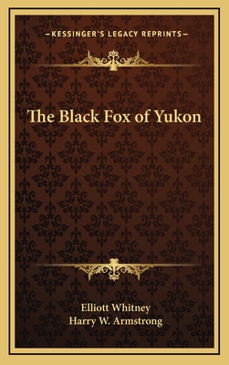 The Black Fox of Yukon - Whitney, Elliott, and Armstrong, Harry W (Illustrator)