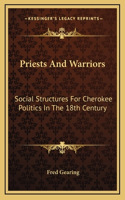 Priests and Warriors: Social Structures for Cherokee Politics in the 18th Century - Gearing, Fred