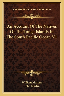 An Account of the Natives of the Tonga Islands in the South Pacific Ocean V1 - Mariner, William (Editor), and Martin, John (Editor)